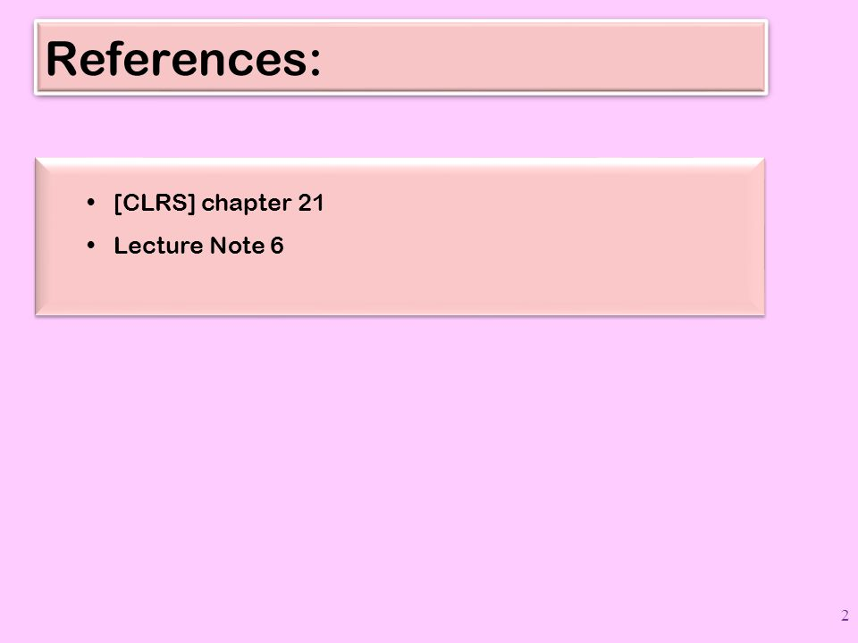 References: [CLRS] chapter 21 Lecture Note 6